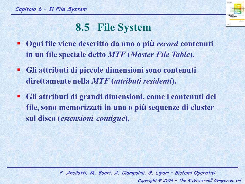 8.5 File System Ogni file viene descritto da uno o più record contenuti in un file speciale detto MTF (Master File Table).