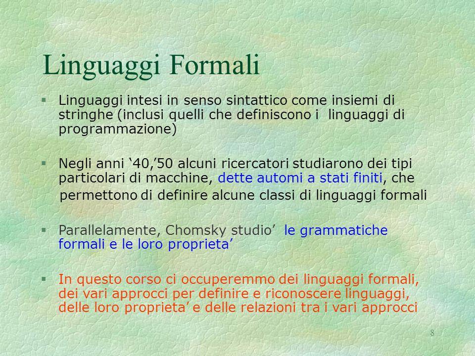 Linguaggi Formali Linguaggi intesi in senso sintattico come insiemi di stringhe (inclusi quelli che definiscono i linguaggi di programmazione)