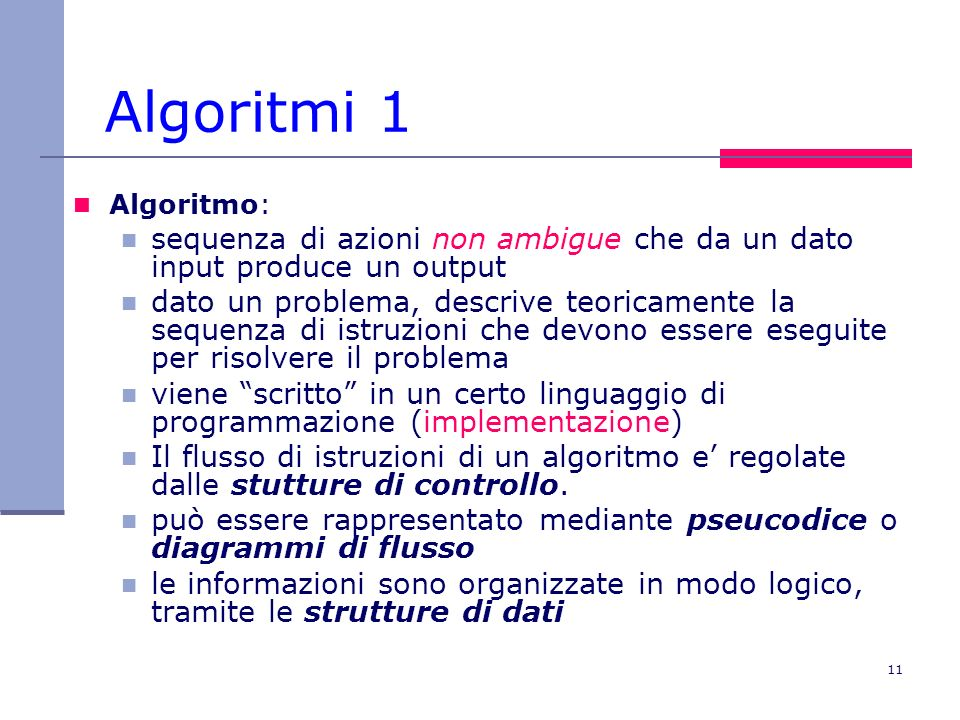 Algoritmi 1 Algoritmo: sequenza di azioni non ambigue che da un dato input produce un output.