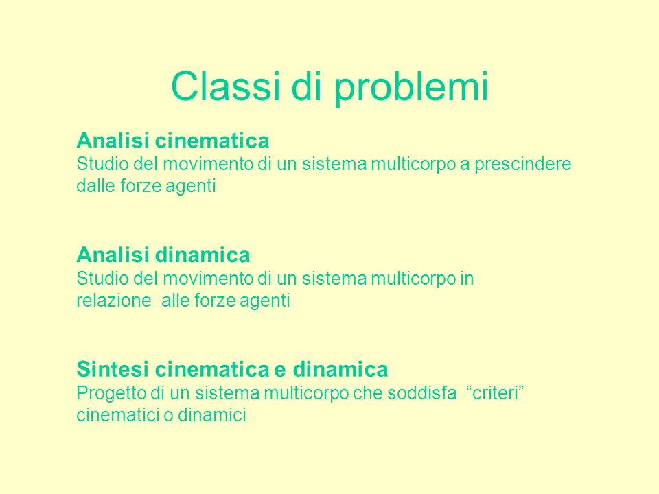Classi di problemi Analisi cinematica Analisi dinamica