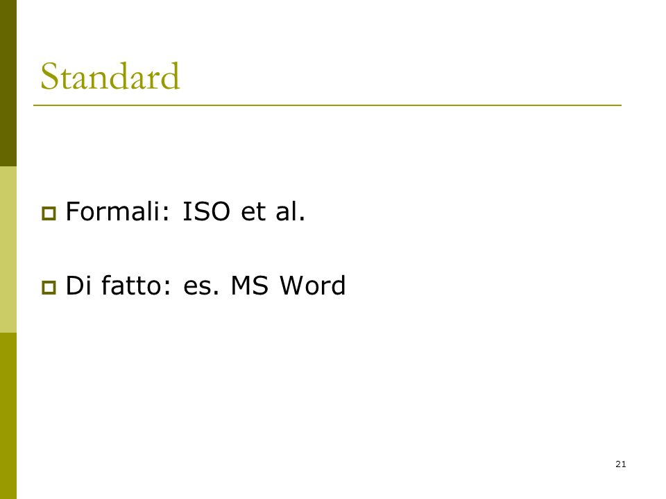 Standard Formali: ISO et al. Di fatto: es. MS Word