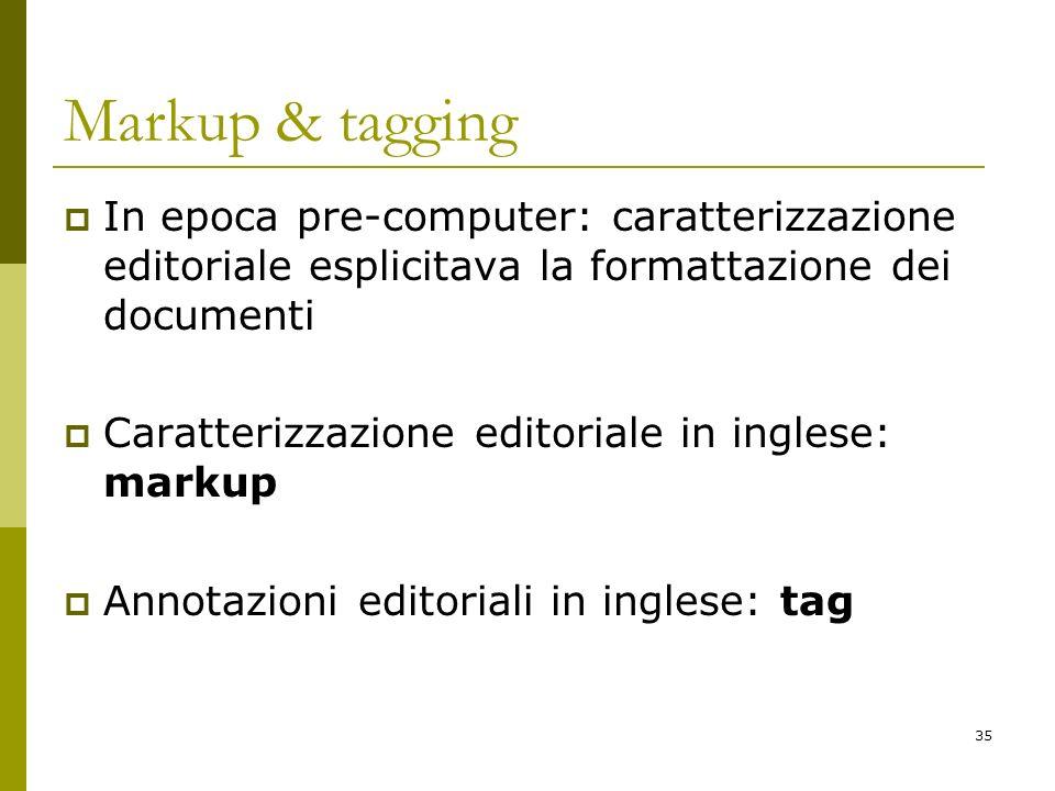 Markup & tagging In epoca pre-computer: caratterizzazione editoriale esplicitava la formattazione dei documenti.
