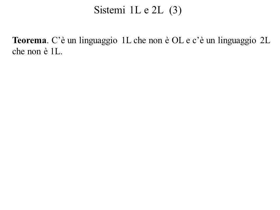 Sistemi 1L e 2L (3) Teorema. C'è un linguaggio 1L che non è OL e c'è un linguaggio 2L.