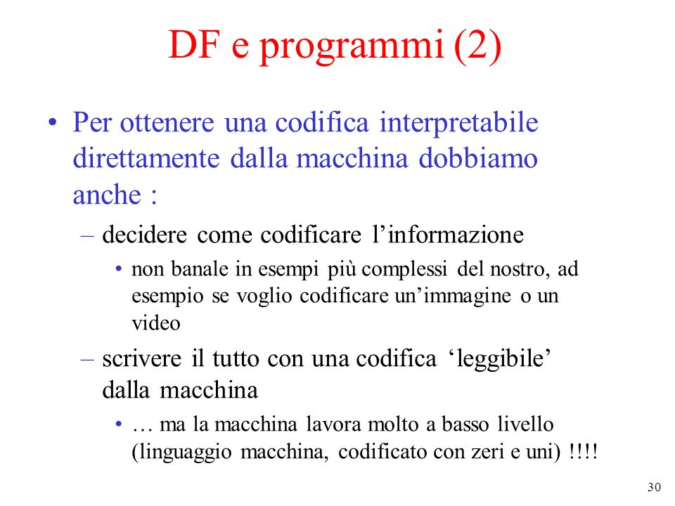 DF e programmi (2) Per ottenere una codifica interpretabile direttamente dalla macchina dobbiamo anche :