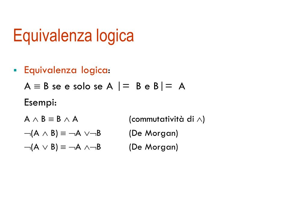 Conseguenza logicaUna formula A è conseguenza logica di un insieme di formule KB se e solo se in ogni modello di KB, anche A è vera (KB |= A)