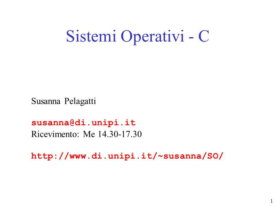 Sistemi Operativi - C Susanna Pelagatti susanna@di.unipi.it