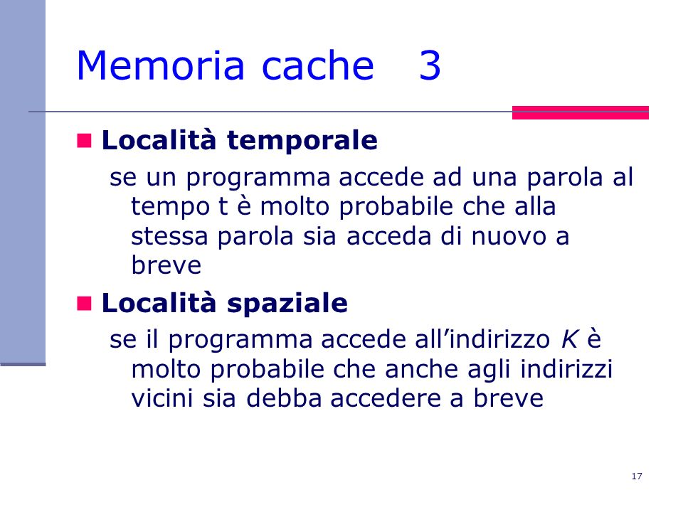 Memoria cache 3 Località temporale Località spaziale