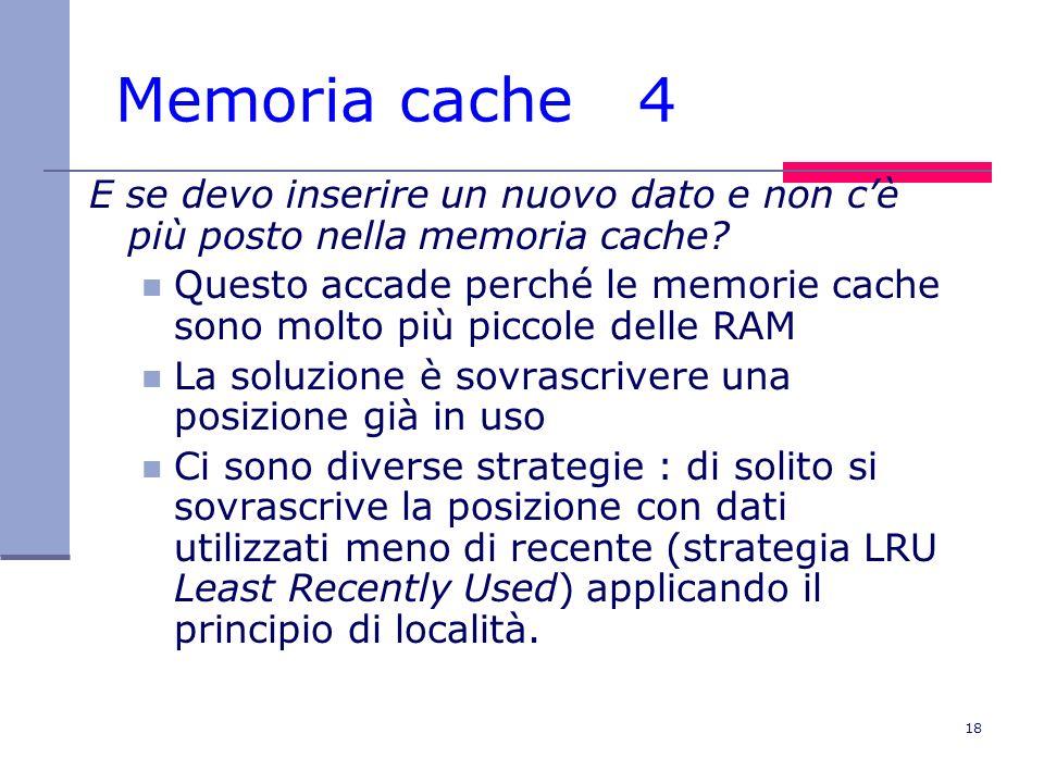 Memoria cache 4 E se devo inserire un nuovo dato e non c'è più posto nella memoria cache