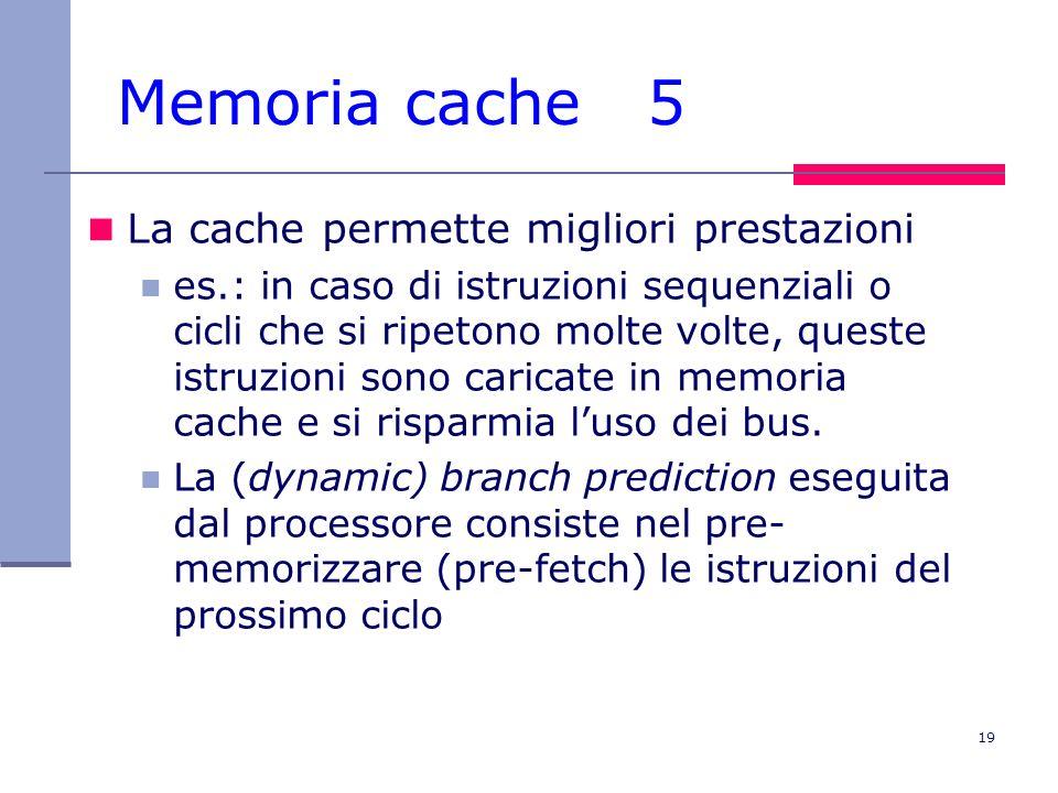 Memoria cache 5 La cache permette migliori prestazioni