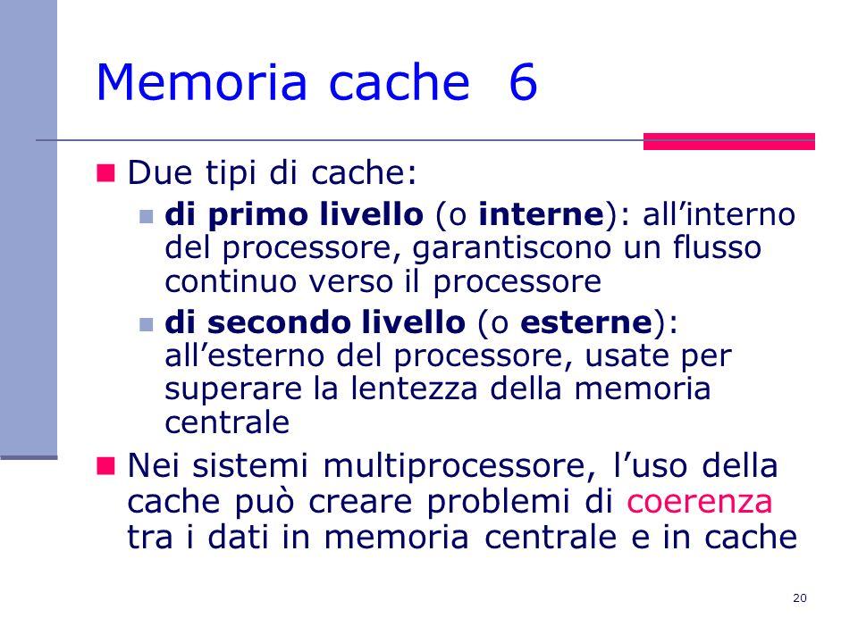 Memoria cache 6 Due tipi di cache: