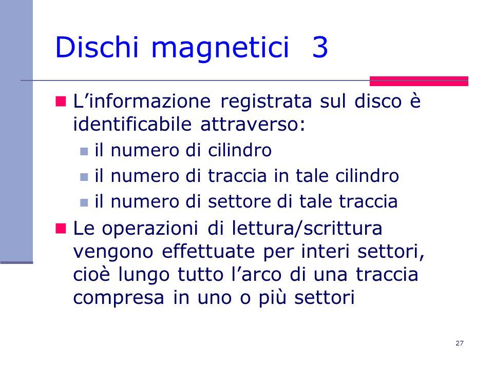 Dischi magnetici 3 L'informazione registrata sul disco è identificabile attraverso: il numero di cilindro.