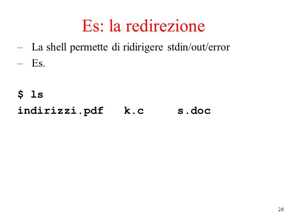 Es: la redirezione La shell permette di ridirigere stdin/out/error Es.
