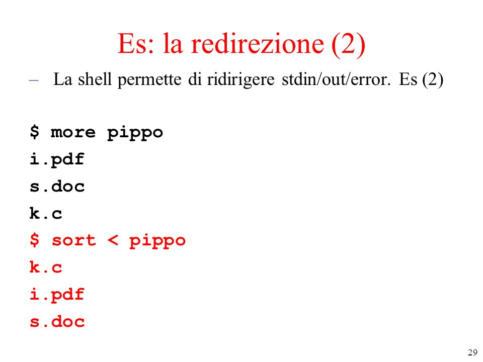 Es: la redirezione (2) La shell permette di ridirigere stdin/out/error. Es (2) $ more pippo. i.pdf.