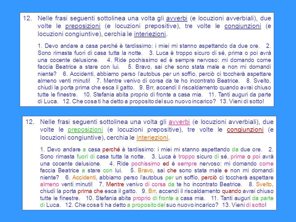 Nelle frasi seguenti sottolinea una volta gli avverbi (e locuzioni avverbiali), due volte le preposizioni (e locuzioni prepositive), tre volte le congiunzioni (e locuzioni congiuntive), cerchia le interiezioni.