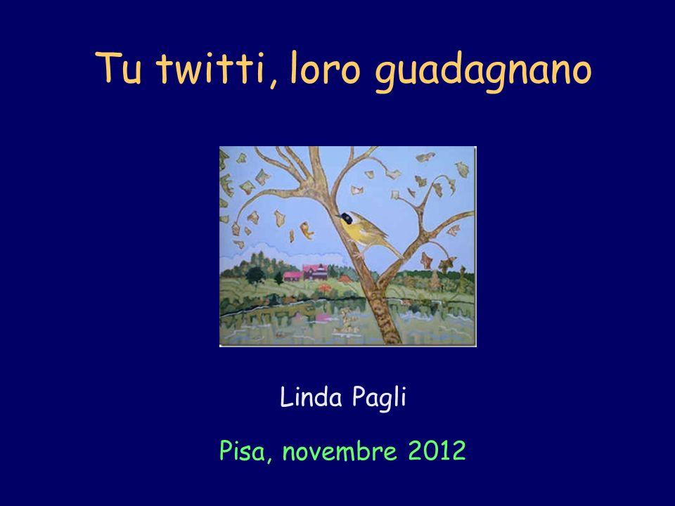 Tu twitti, loro guadagnano Linda Pagli Pisa, novembre 2012