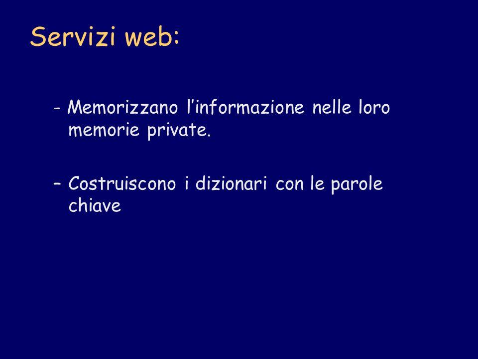 Servizi web: - Memorizzano l'informazione nelle loro memorie private.