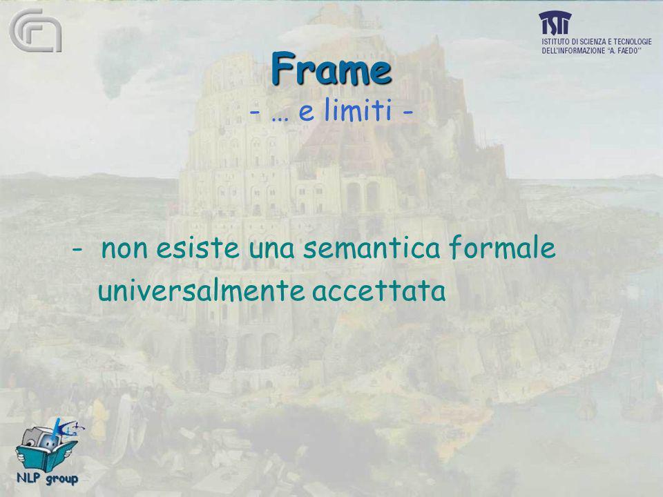Frame - … e limiti - - non esiste una semantica formale