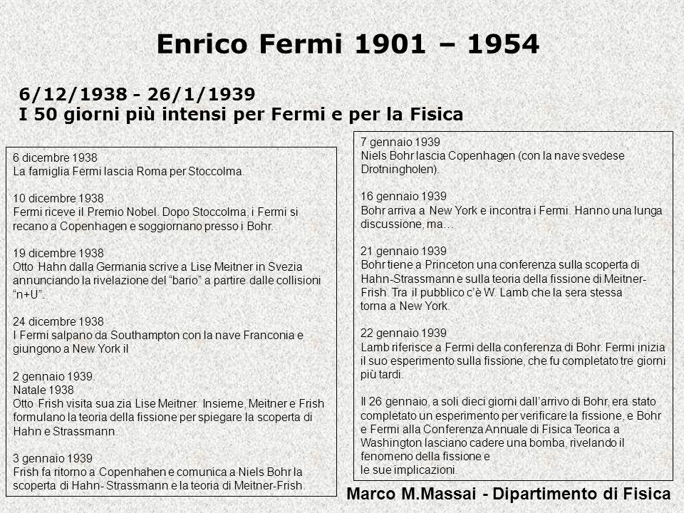 Enrico Fermi 1901 – 1954 6/12/1938 - 26/1/1939. I 50 giorni più intensi per Fermi e per la Fisica.