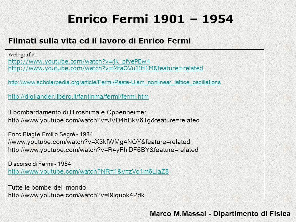 Enrico Fermi 1901 – 1954 Filmati sulla vita ed il lavoro di Enrico Fermi. Web-grafia: http://www.youtube.com/watch v=jk_pfyePEw4.