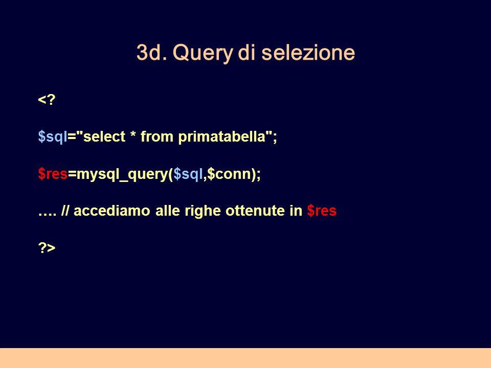3d. Query di selezione < $sql= select * from primatabella ;