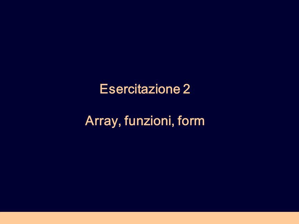 Esercitazione 2 Array, funzioni, form