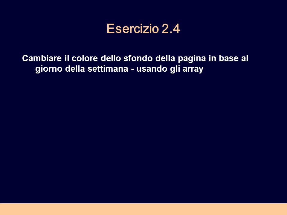 Esercizio 2.4 Cambiare il colore dello sfondo della pagina in base al giorno della settimana - usando gli array.