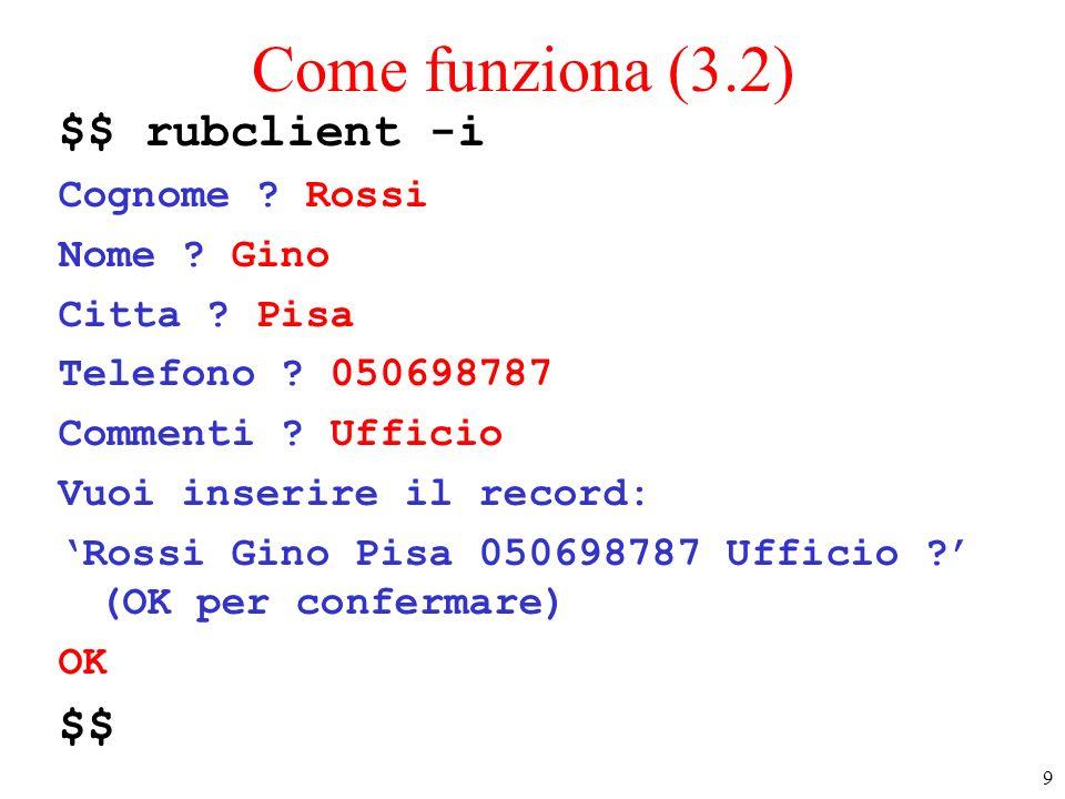 Come funziona (3.2) $$ rubclient -i $$ Cognome Rossi Nome Gino
