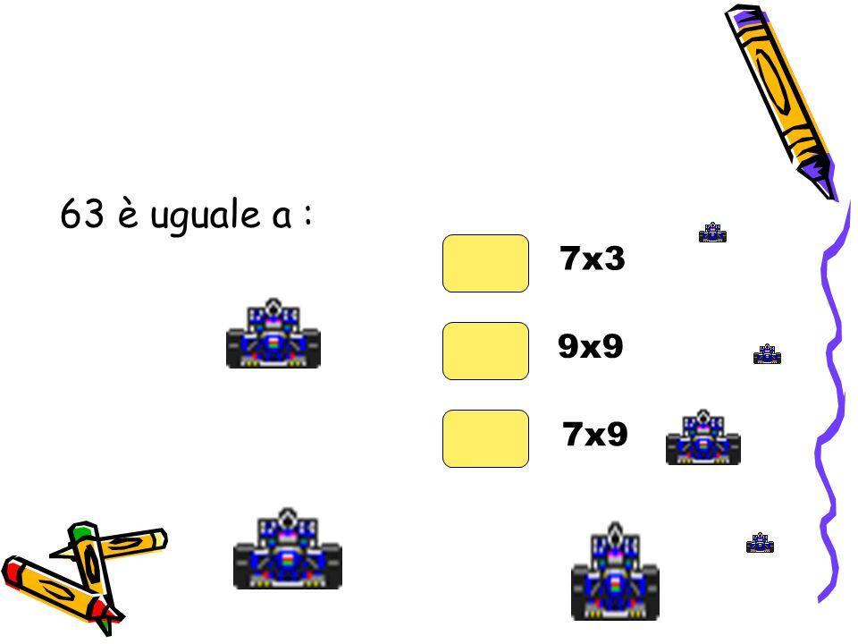 63 è uguale a : 7x3 9x9 7x9
