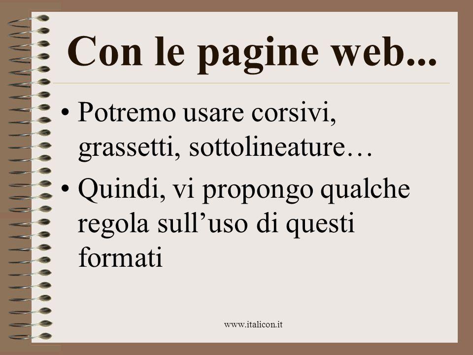 Con le pagine web... Potremo usare corsivi, grassetti, sottolineature…