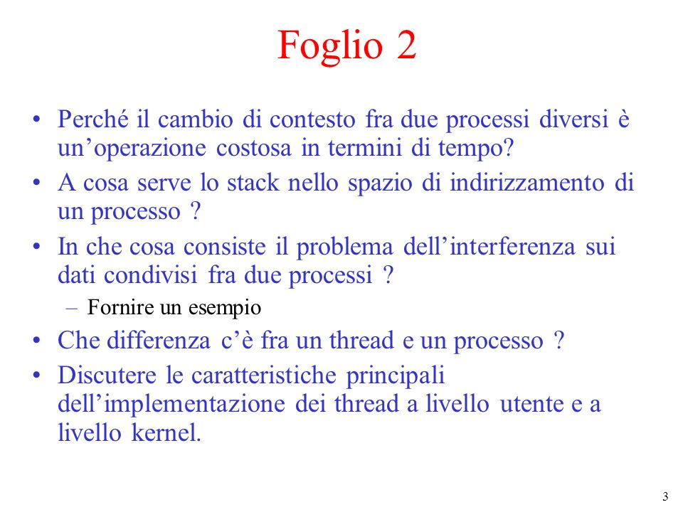Foglio 2 Perché il cambio di contesto fra due processi diversi è un'operazione costosa in termini di tempo