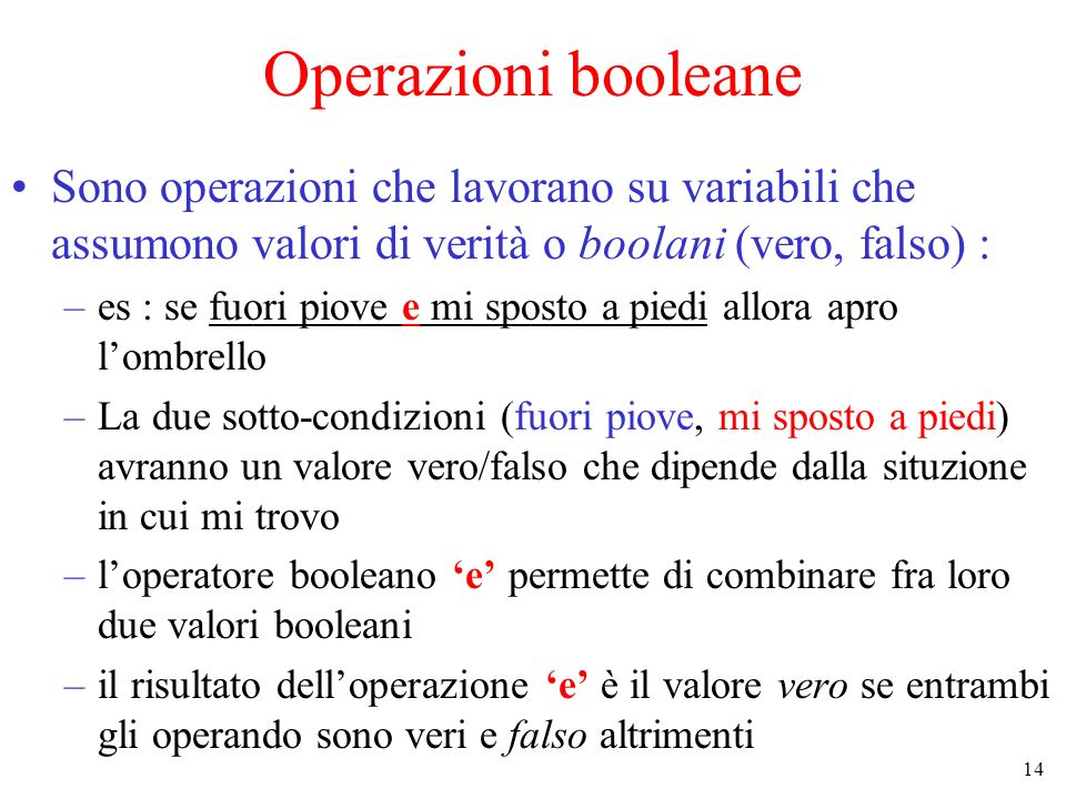 Operazioni booleane Sono operazioni che lavorano su variabili che assumono valori di verità o boolani (vero, falso) :