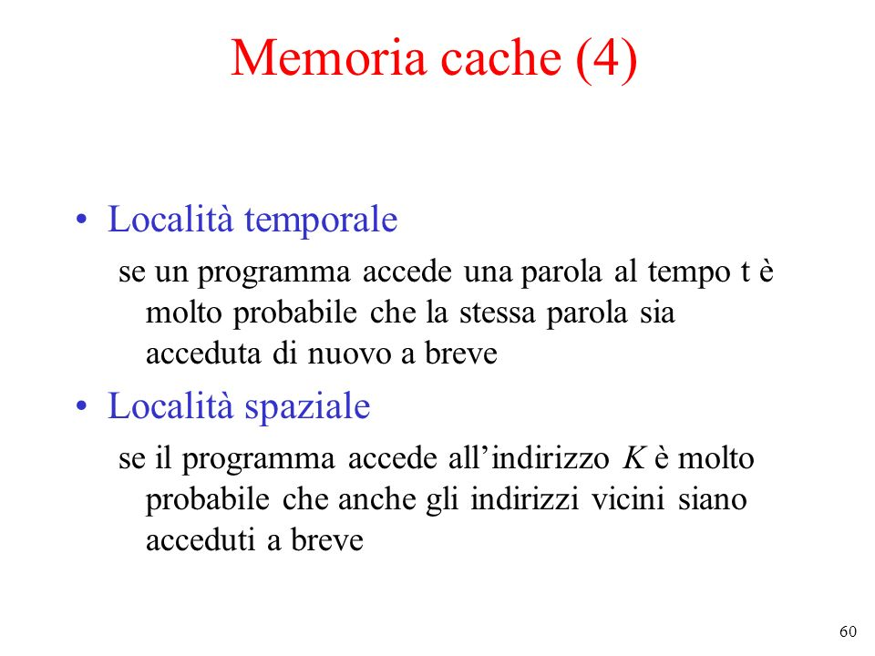 Memoria cache (4) Località temporale Località spaziale