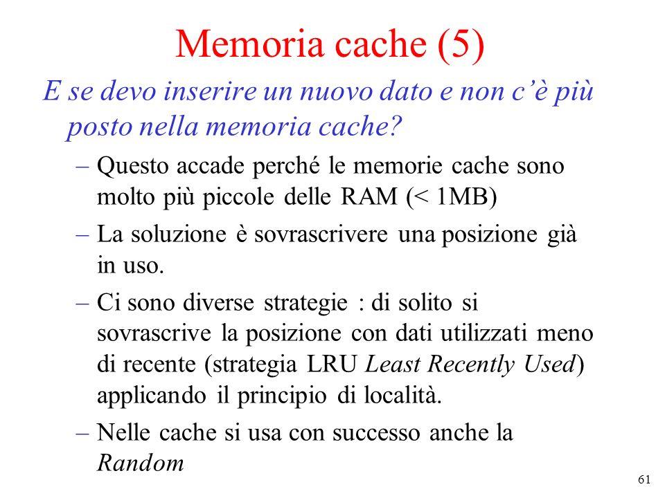 Memoria cache (5) E se devo inserire un nuovo dato e non c'è più posto nella memoria cache