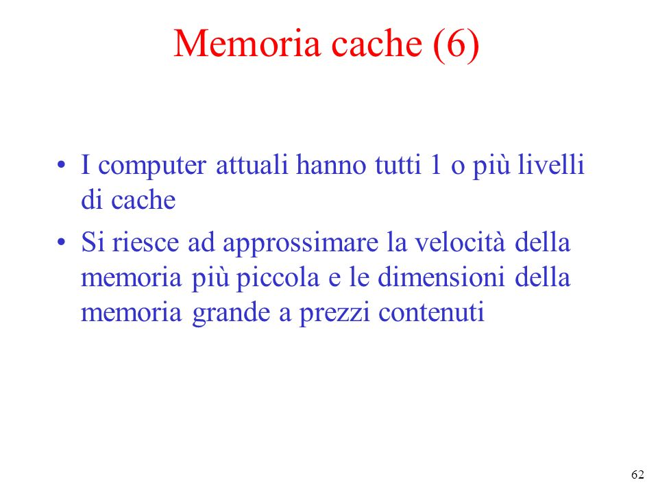 Memoria cache (6) I computer attuali hanno tutti 1 o più livelli di cache.