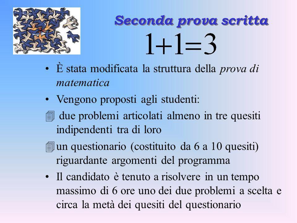 Seconda prova scritta È stata modificata la struttura della prova di matematica. Vengono proposti agli studenti: