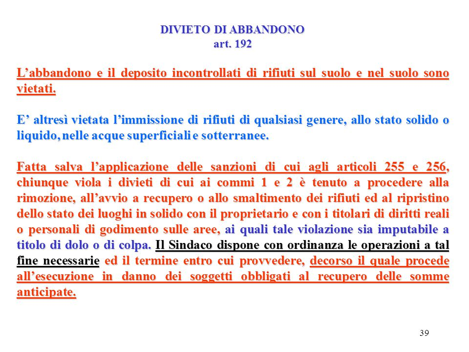 DIVIETO DI ABBANDONO art. 192. L'abbandono e il deposito incontrollati di rifiuti sul suolo e nel suolo sono vietati.