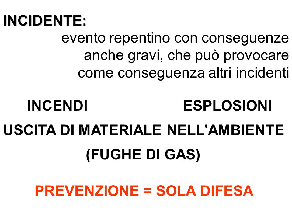 INCIDENTE: evento repentino con conseguenze anche gravi, che può provocare come conseguenza altri incidenti.