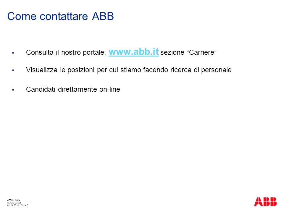 Come contattare ABB Consulta il nostro portale: www.abb.it sezione Carriere Visualizza le posizioni per cui stiamo facendo ricerca di personale.