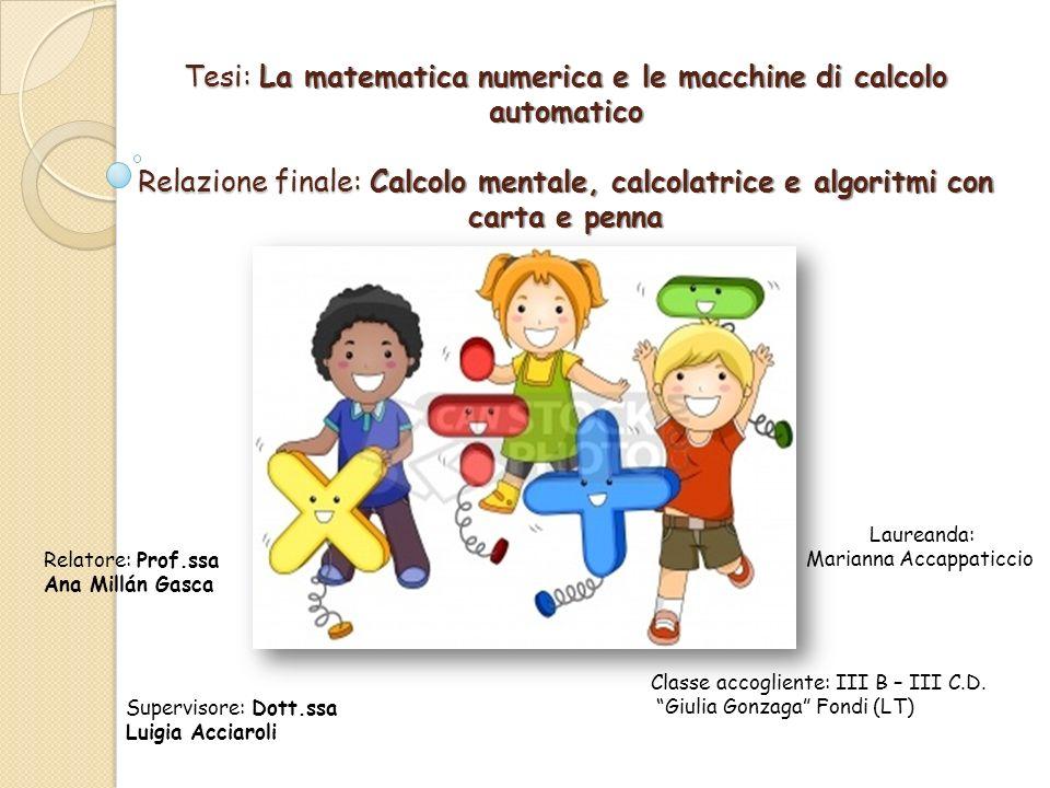 Tesi: La matematica numerica e le macchine di calcolo automatico Relazione finale: Calcolo mentale, calcolatrice e algoritmi con carta e penna
