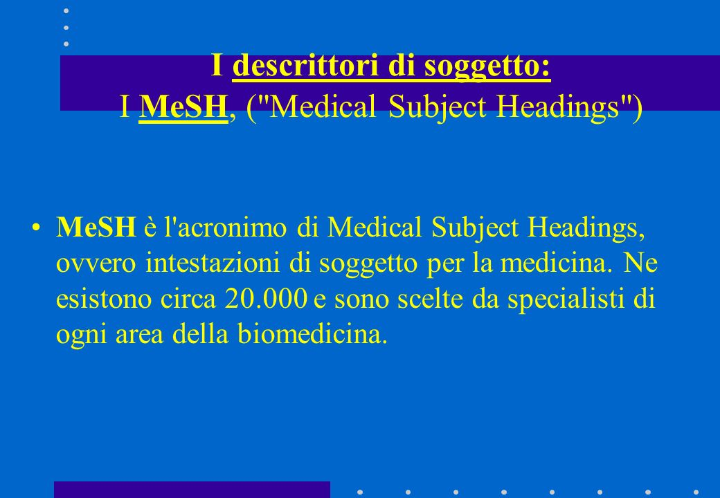 I descrittori di soggetto: I MeSH, ( Medical Subject Headings )