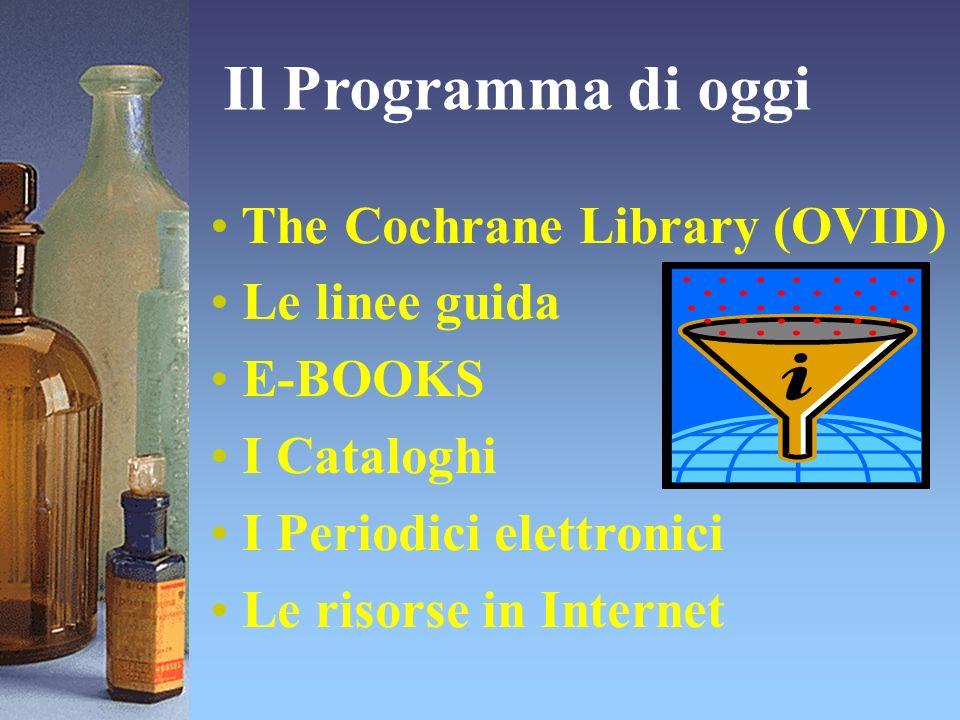 Il Programma di oggi The Cochrane Library (OVID) Le linee guida