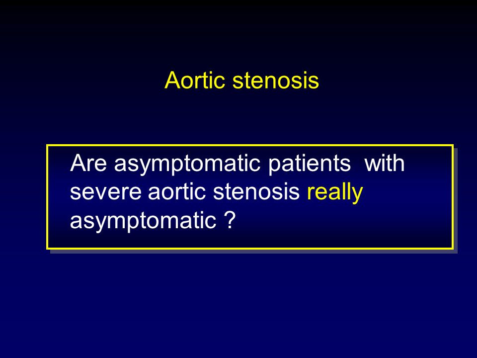 Aortic stenosis Are asymptomatic patients with severe aortic stenosis really asymptomatic