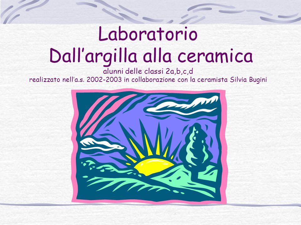 Laboratorio Dall'argilla alla ceramica alunni delle classi 2a,b,c,d realizzato nell'a.s.