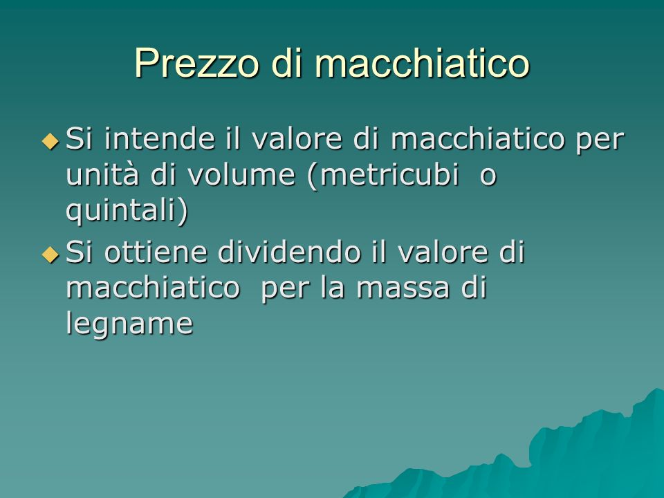 Prezzo di macchiaticoSi intende il valore di macchiatico per unità di volume (metricubi o quintali)