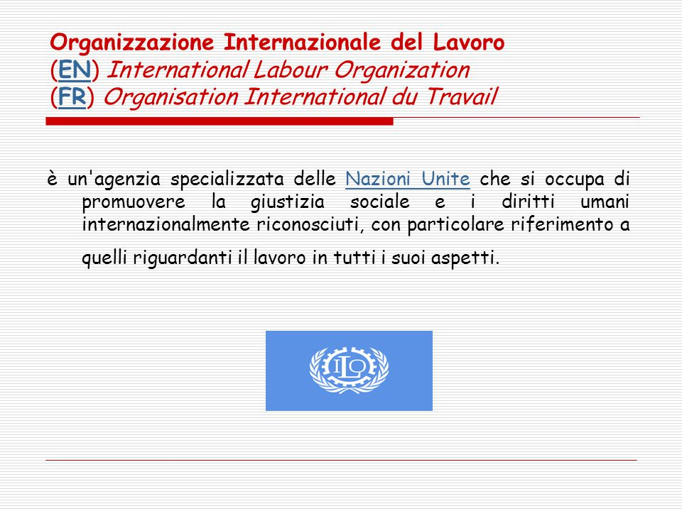 Organizzazione Internazionale del Lavoro (EN) International Labour Organization (FR) Organisation International du Travail