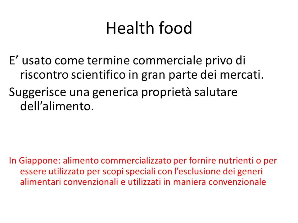 Health food E' usato come termine commerciale privo di riscontro scientifico in gran parte dei mercati.