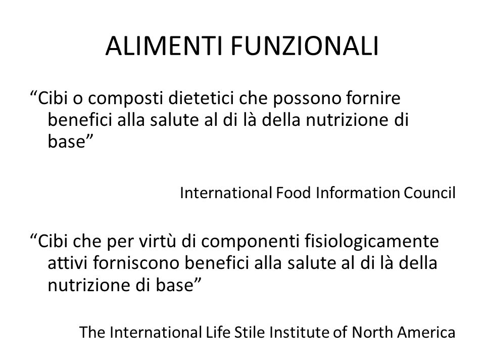 ALIMENTI FUNZIONALI Cibi o composti dietetici che possono fornire benefici alla salute al di là della nutrizione di base