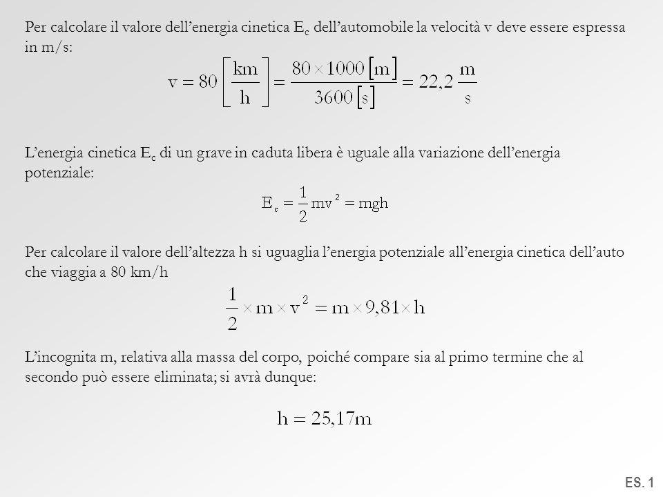 Per calcolare il valore dell'energia cinetica Ec dell'automobile la velocità v deve essere espressa in m/s: