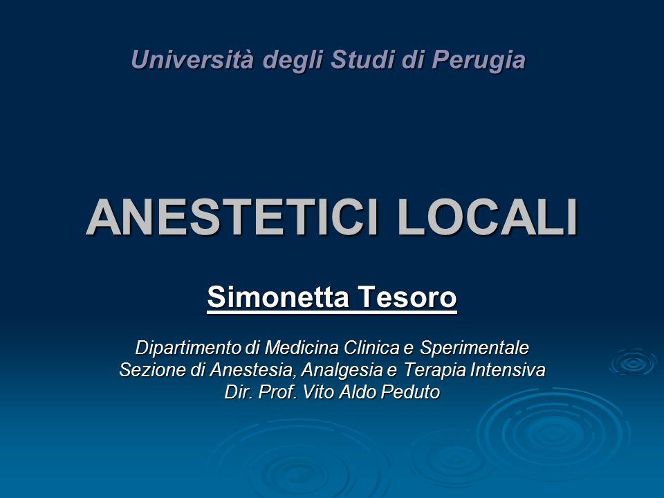 ANESTETICI LOCALI Simonetta Tesoro Università degli Studi di Perugia