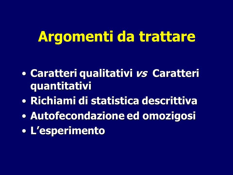 Argomenti da trattare Caratteri qualitativi vs Caratteri quantitativi